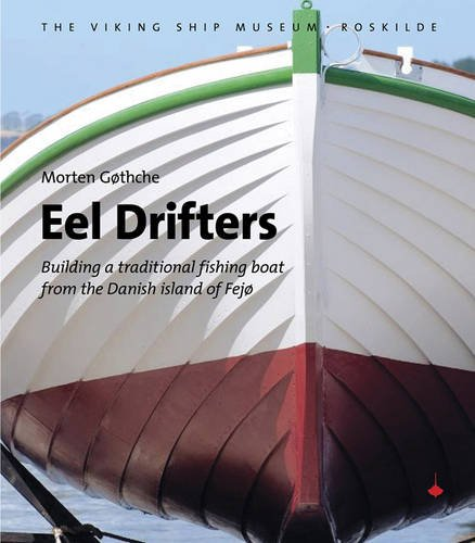 Eel Drifters: Building a Traditional Fishing Boat from the Danish Island of Fejo: Gothche, Morten