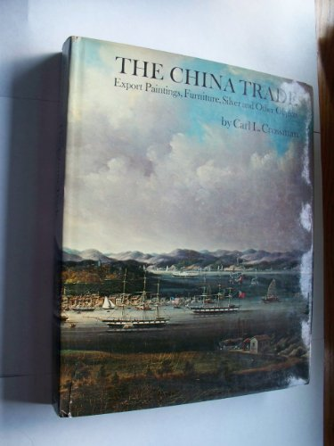 The China Trade : Export Paintings, Furniture, Silver and Other Objects; With a Foreword By Ernest ...