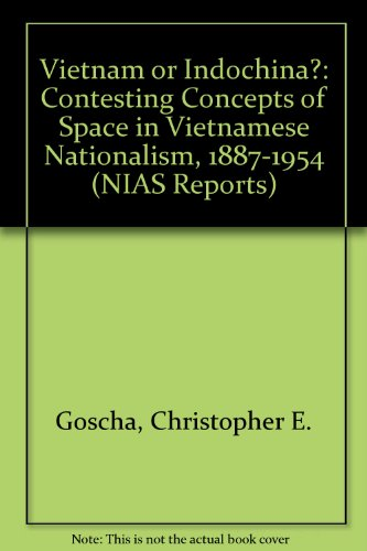9788787062435: Vietnam or Indochina?: Contesting Concepts of Space in Vietnamese Nationalism, 1887-1954 (NIAS Reports)