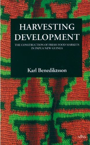 Harvesting Developments: The Construction of Fresh Food Markets in Papua New Guinea (Hardback): ...