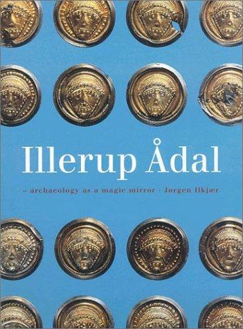 Illerup Adal - Archaeology as a Magic: Jorgen Ilkjaer
