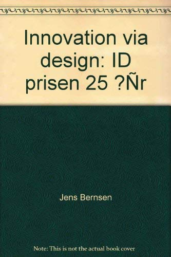 Innovation via design: ID prisen 25 ar: Bernsen, Jens