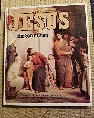 9788787732499: Jesus, the Son of Man: The Life of Jesus in the Words of the Gospel and the Painting of Carl Bloch
