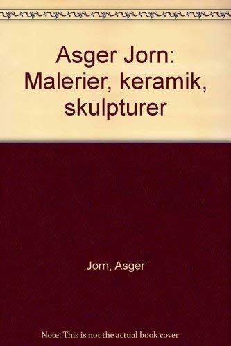 Asger Jorn: Malerier, Keramik, Skulpturer: Jorn, Asger; Andersen, Troels.