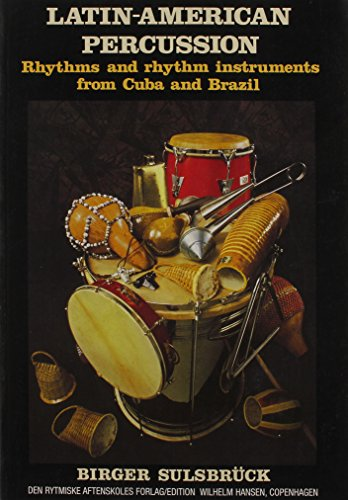 Latin American Percussion Rhythms and Rhythm Instruments from Cuba and Brazil: Sulsbruck, Birger