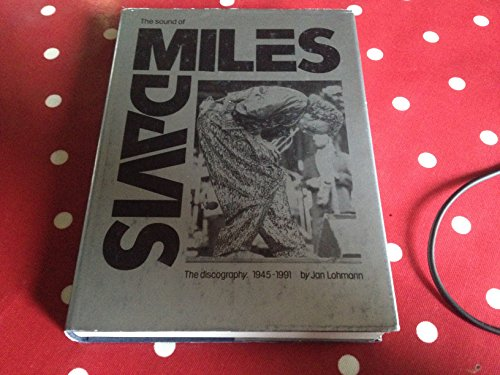 The Sound of Miles Davis. The Discography. A Listing of Records and Tapes 1945-1991.