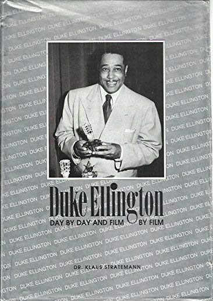 Duke Ellington day by day and film: Klaus Stratemann