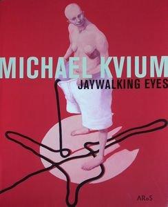 Michael Kvium. Jaywalking Eyes. Katalog zur Ausstellung in Aarhus 28.01.-17.04.06.: Michael Kvium &...