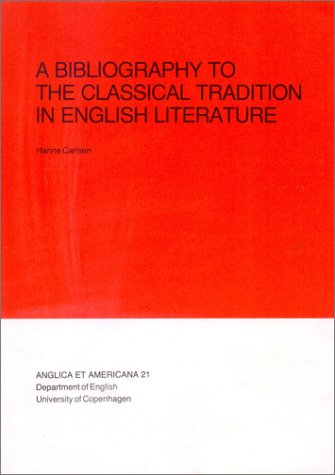 A BIBLIOGRAPHY TO THE CLASSICAL TRADITION IN ENGLISH LITERATURE