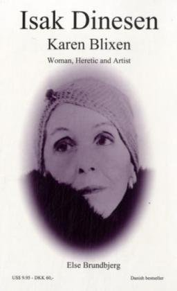 Isak Dinesen - Karen Blixen: Woman, Heretic: Else Brundbjerg