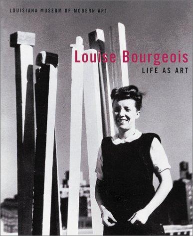 Life as Art. - Bourgeois, Louise - Anders Kold [Herausgeber/ Editor]