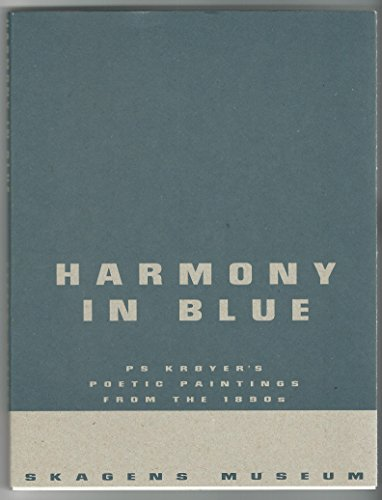 Harmony in blue: P.S. Kr?yer's poetic paintings from the 1890s : exhibition catalog: Kr?yer, ...