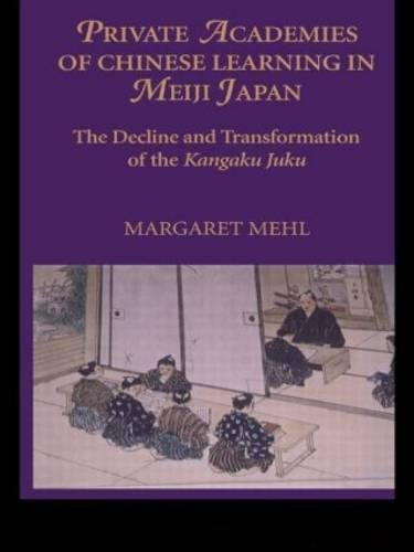 9788791114038: Private Academies of Chinese Learning in Meiji Japan: The Decline and Transformation of the Kanguku Juku