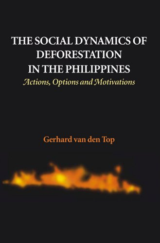 The Social Dynamics of Deforestation in the Philippines: Actions, Options, and Motivations: Van Den...