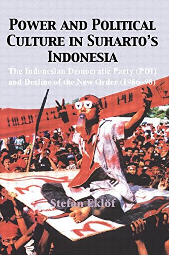 Power and Political Culture in Suharto s Indonesia: The Indonesian Democratic Party (PDI) and the ...