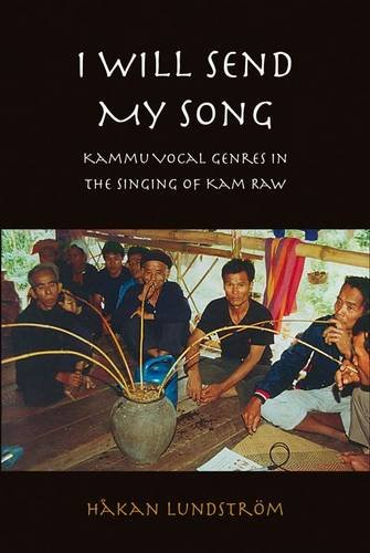 I Will Send My Song: Kammu Vocal Genres in the Singing of Kam Raw (Mixed media product): Hakan ...