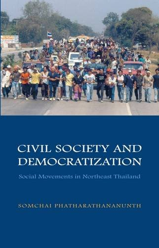 9788791114380: Civil Society and Democratization: Social Movements in Northeast Thailand (nordic institute of asian studies monograph)