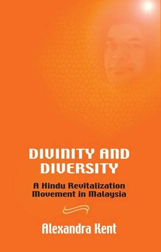 Divinity and Diversity: A Hindu Revitalization Movement in Malaysia: Alexandra Kent