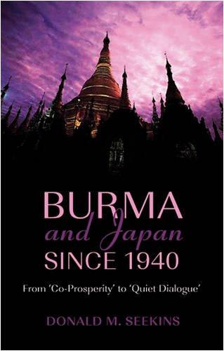 Burma and Japan Since 1940: From Co-Prosperity to Quiet Dialogue (Hardback): Donald M. Seekins