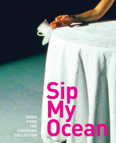 9788791607288: Sip My Ocean: Video from the Louisiana Collection