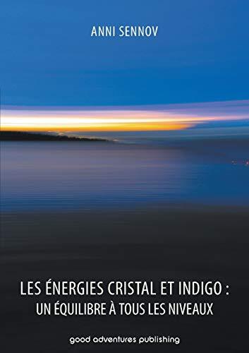 9788792549679: Les Energies Cristal Et Indigo: Un Equilibre a Tous Les Niveaux