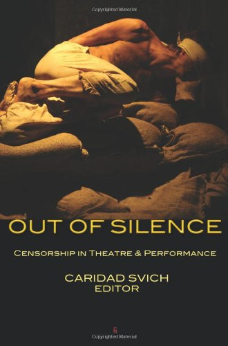 OUT OF SILENCE: Censorship in Theatre & Performance: Svich, Caridad