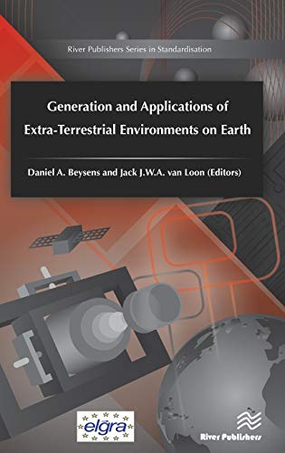 Generation and Applications of Extra-Terrestrial Environments on Earth (River Publishers Series in ...