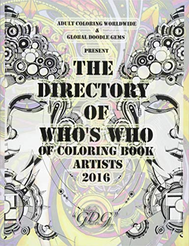 The Directory Of Who's Who of Coloring Book Artists 2016: Adult Coloring Book Artist Directory...