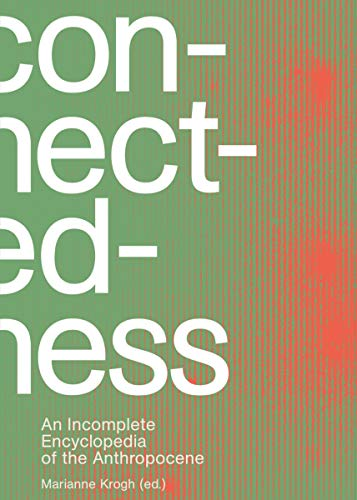 9788793604865: Connectedness: An Incomplete Encyclopedia of the Anthropocene: views, thoughts, considerations, insights, images, notes & remarks