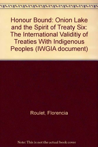 Honour Bound: Onion Lake and the Spirit of Treaty Six: The International Validitiy of Treaties with...
