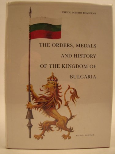 The Orders, Medals and History of the Kindgom of Bulgaria: Romanoff, Dimitri