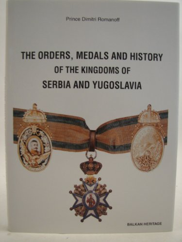 9788798126737: The orders, medals and history of the kingdoms of Serbia and Yugoslavia