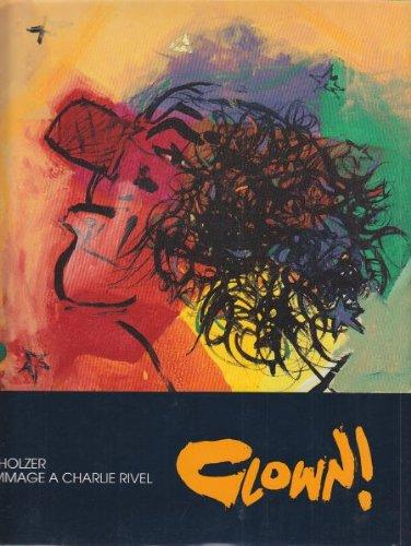 9788798335023: CLOWN ! Hommage a Charlie Rivel. Herausgegeben anläßlich der Ausstellung im Mönchehaus Museum für Moderne Kunst Goslar 1991. Zweisprachig: deutsch - dänisch.