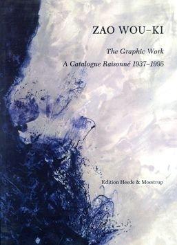 Zao Wou-Ki: The Graphic Work: A Catalogue Raisonne 1937-1995: AGERUP Jorgen, VALLIER Dora