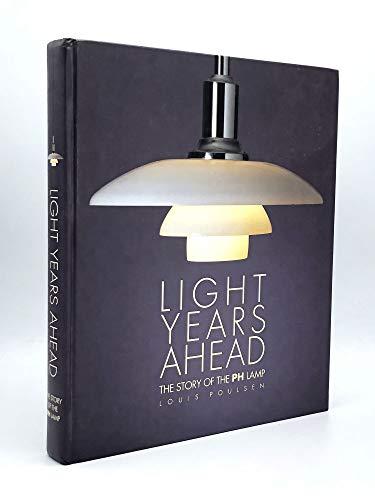 Light Years Ahead The Story of the PH Lamp: Poulsen, Louis and Tina Jorstian, Poul Erik Munk ...