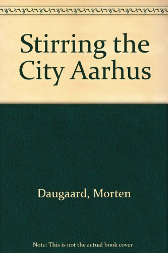 Stirring the City Aarhus: Workshop with Raoul Bunschoten at the Aarhus School of Architecture: ...
