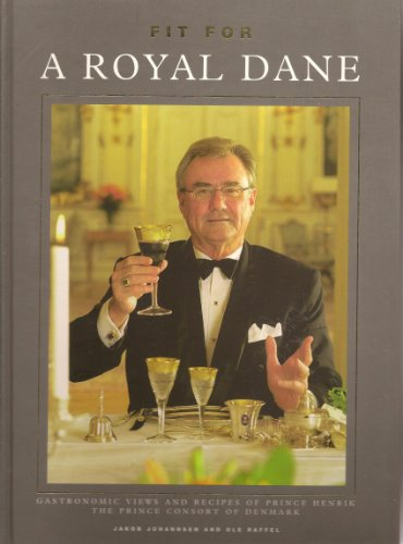9788798754213: Fit for a Royal Dane Gastronomic Views and Recipes of Prince Henrik