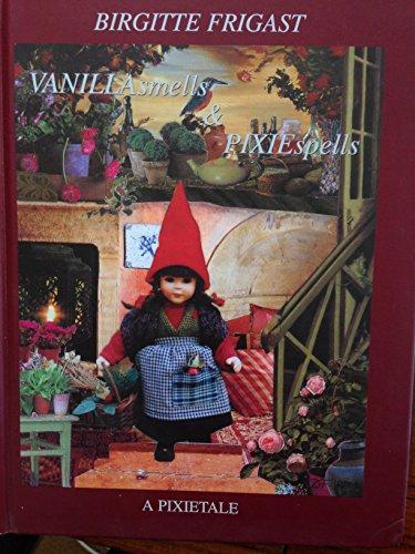 Vanilla Smells and Pixie Spells (A Pixietale): Birgitte Frigast