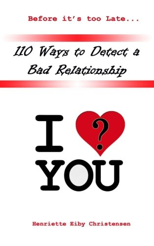 110 Ways to Detect a Bad Relationship 3rd Edition: I Love? You (Volume 1): Eiby Christensen, ...