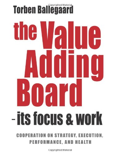 9788799576111: The Value Adding Board - its Focus and Work: Reflections and observations from practical board work on how to strengthen the live interactivity within ... with Management, beyond formal guidelines.