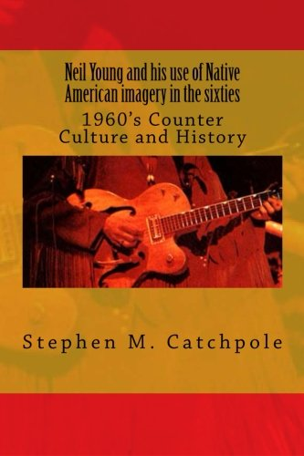 9788799579990: Neil Young and his use of Native American imagery in the sixties: 1960's Counter Culture and History: Volume 2 (Hippie Trilogy)