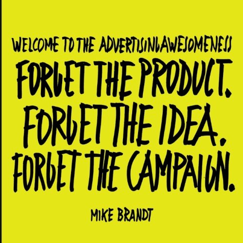 9788799800308: Welcome To The Advertisingawesomeness: Forget the product. Forget the idea. Forget the campaign.