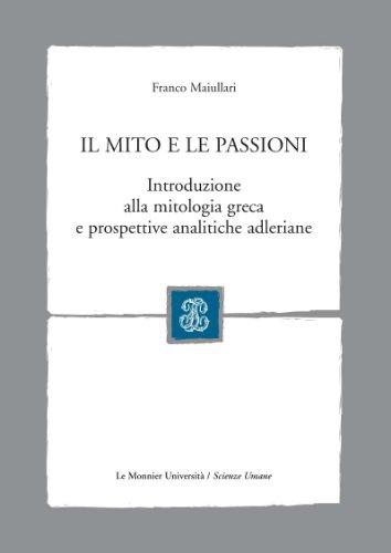 Il mito e le passioni. Introduzione alla mitologia greca e prospettive analitiche adleriane.: ...