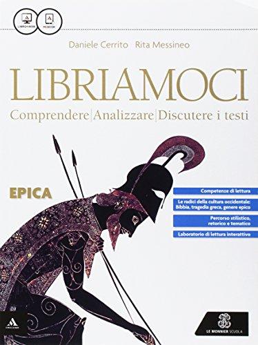 9788800224673: Libriamoci. Comprendere, analizzare, discutere i testi. Epica. Per le Scuole superiori. Con e-book. Con espansione online