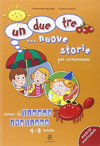 9788800806565: Un, due, tre. nuove storie. Per cominciare. Corso di lingua italiana 4-6 anni. Per la Scuola materna (Le Monnier italiano per stranieri)