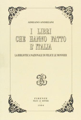 I libri che hanno fatto l'Italia. La Biblioteca Nazionale di Felice Le Monnier.: Andreani,...