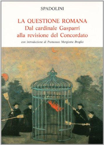 9788800840187: La questione romana. Dal cardinale Gasparri alla revisione del concordato (Opere storiche illustrate)