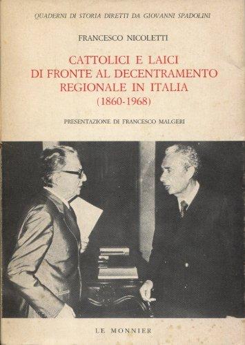 Cattolici e laici di fronte al decentramento regionale in Italia 1860-1968.: Nicoletti,Francesco.