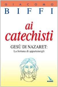 9788801020588: Ai catechisti. Gesù di Nazaret: la fortuna di appartenergli (Catechisti parrocchiali)