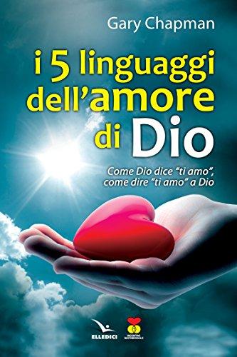 """I cinque linguaggi dell'amore di Dio. Come Dio dice """"ti amo"""", come dire """"ti amo"""" a Dio. (8801026951) by [???]"""